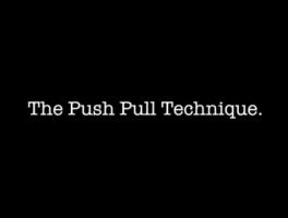 The Push Pull Technique